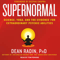 Supernormal: Science, Yoga, and the Evidence for Extraordinary Psychic Abilities Audiobook, by Dean Radin, PhD