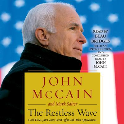The Restless Wave: Good Times, Just Causes, Great Fights, and Other Appreciations Audiobook, by John McCain