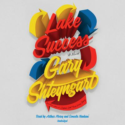 Lake Success: A Novel Audiobook, by Gary Shteyngart