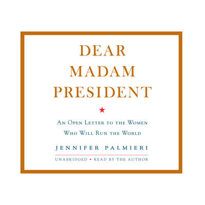 Dear Madam President: An Open Letter to the Women Who Will Run the World Audiobook, by