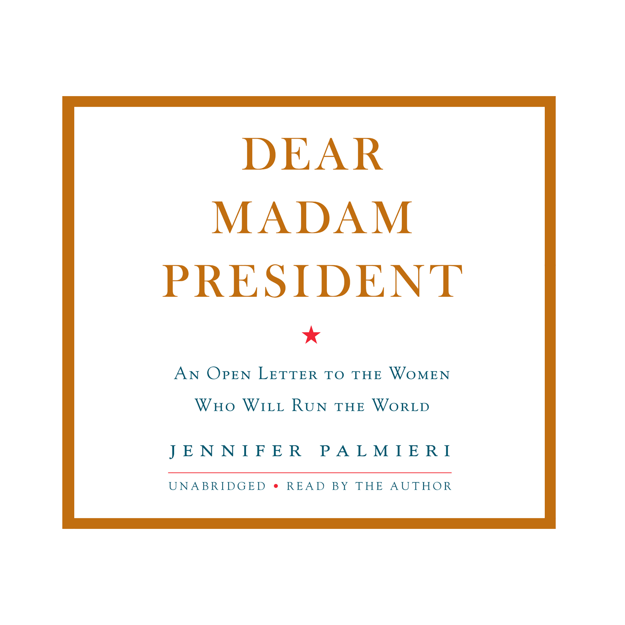 Printable Dear Madam President: An Open Letter to the Women Who Will Run the World Audiobook Cover Art