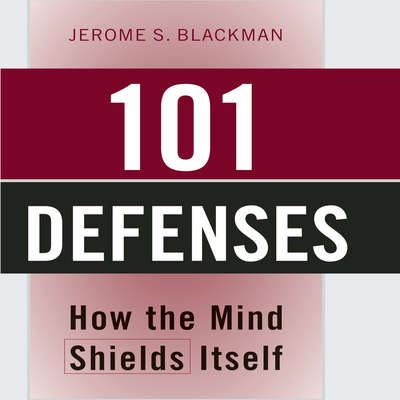 101 Defenses: How the Mind Shields Itself Audiobook, by Jerome S. Blackman, MD