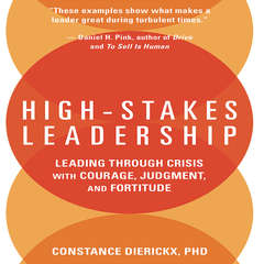 High-Stakes Leadership: Leading Through Crisis with Courage, Judgment, and Fortitude Audiobook, by Constance Dierickx