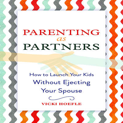 Parenting as Partners: How to Launch Your Kids Without Ejecting Your Spouse Audiobook, by Vicki Hoefle