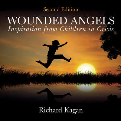 Wounded Angels: Inspiration from Children in Crisis, 2nd Edition Audiobook, by Richard Kagan