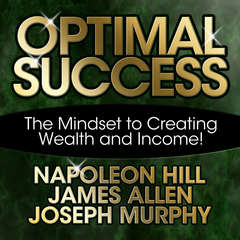 Optimal Success: The Mindset to Creating Wealth and Income! Audiobook, by James Allen, Napoleon Hill, Joseph Murphy
