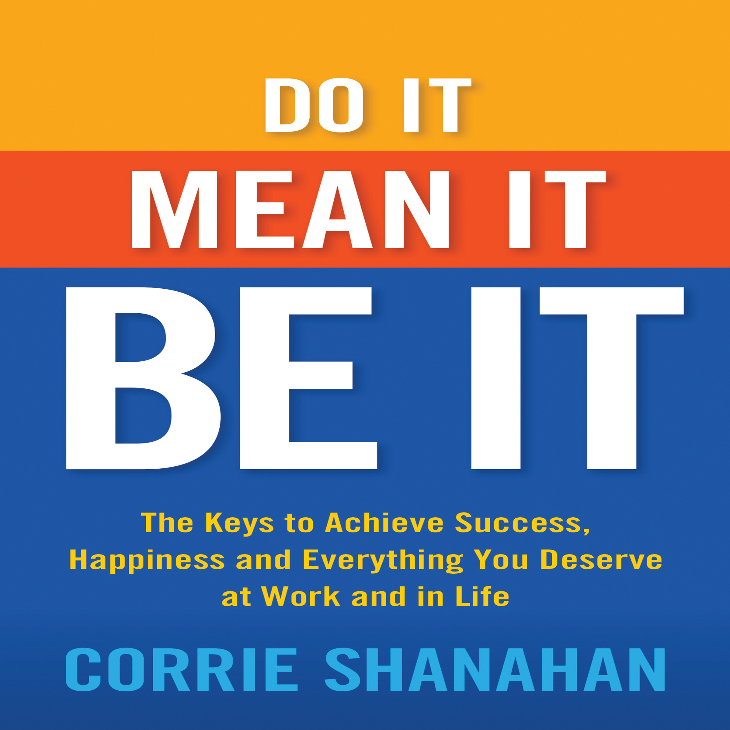Printable Do It, Mean It, Be It: The Keys to Achieve Success, Happiness, and Everything You Deserve at Work and in Life Audiobook Cover Art