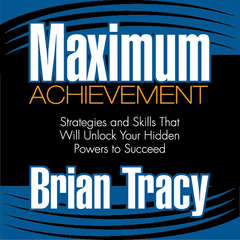 Maximum Achievement: Strategies and Skills That Will Unlock Your Hidden Powers to Succeed Audiobook, by Brian Tracy