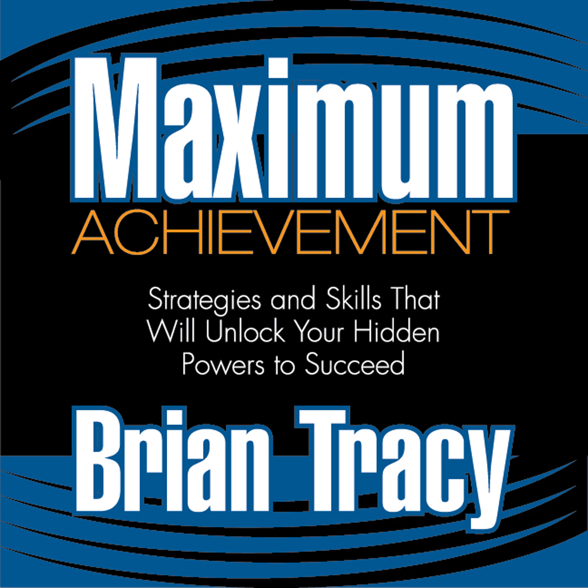 Printable Maximum Achievement: Strategies and Skills That Will Unlock Your Hidden Powers to Succeed Audiobook Cover Art