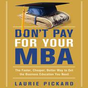 Dont Pay for Your MBA: The Faster, Cheaper, Better Way to Get the Business Education You Need Audiobook, by Laurie Pickard