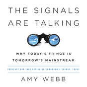The Signals Are Talking: Why Todays Fringe Is Tomorrows Mainstream Audiobook, by Amy Webb