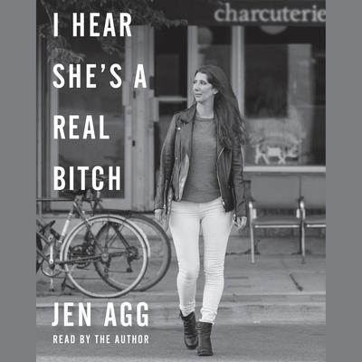 I Hear Shes a Real Bitch Audiobook, by Jen Agg