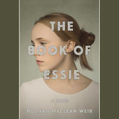 The Book of Essie: A novel Audiobook, by Meghan MacLean Weir