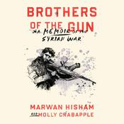 Brothers of the Gun: A Memoir of the Syrian War Audiobook, by Marwan Hisham