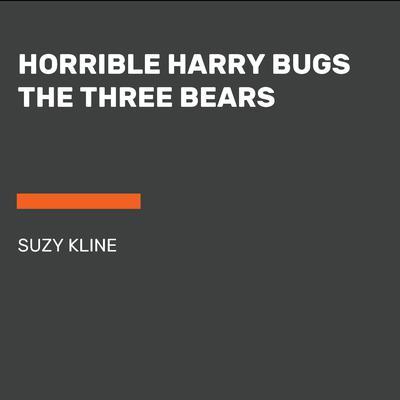 Horrible Harry Bugs the Three Bears Audiobook, by Suzy Kline