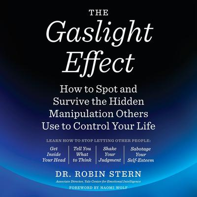 The Gaslight Effect: How to Spot and Survive the Hidden Manipulation Others Use to Control Your Life Audiobook, by Robin Stern