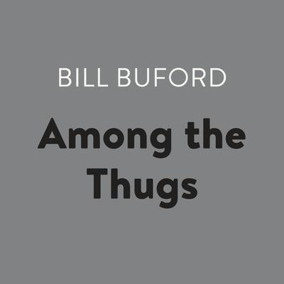 Among the Thugs Audiobook, by Bill Buford