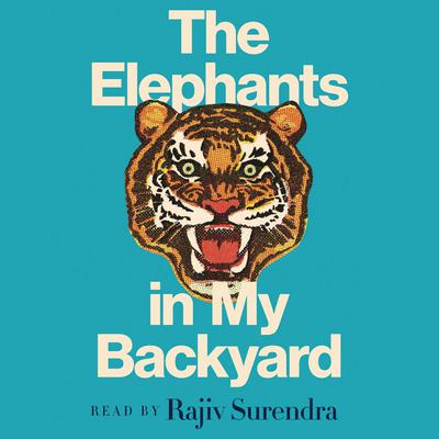 The Elephants in My Backyard: A Memoir of Obsessively Pursuing a Dream, Overcoming Failure, and Finding  Meaning in Life Audiobook, by Rajiv Surendra