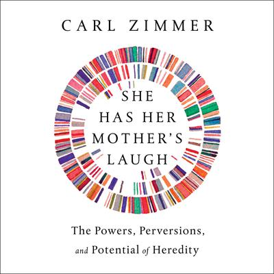 She Has Her Mothers Laugh: The Powers, Perversions, and Potential of Heredity Audiobook, by Carl Zimmer
