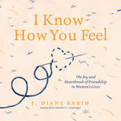 I Know How You Feel: The Joy and Heartbreak of Friendship in Women's Lives Audiobook, by F. Diane Barth