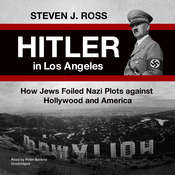 Hitler in Los Angeles: How Jews Foiled Nazi Plots against Hollywood and America Audiobook, by Steven J. Ross