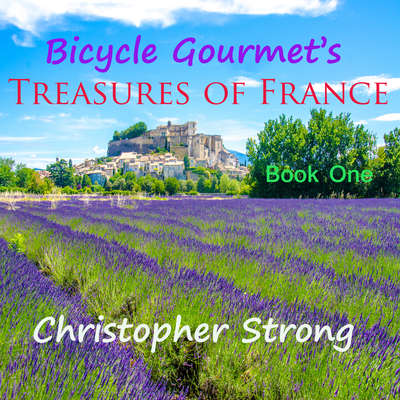 Bicycle Gourmets Treasures of France - Book One Audiobook, by Christopher Strong
