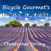 Bicycle Gourmets Treasures of France - Book Two Audiobook, by Christopher Strong