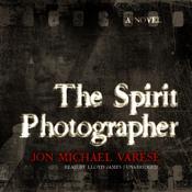 The Spirit Photographer: A Novel Audiobook, by Jon Michael Varese