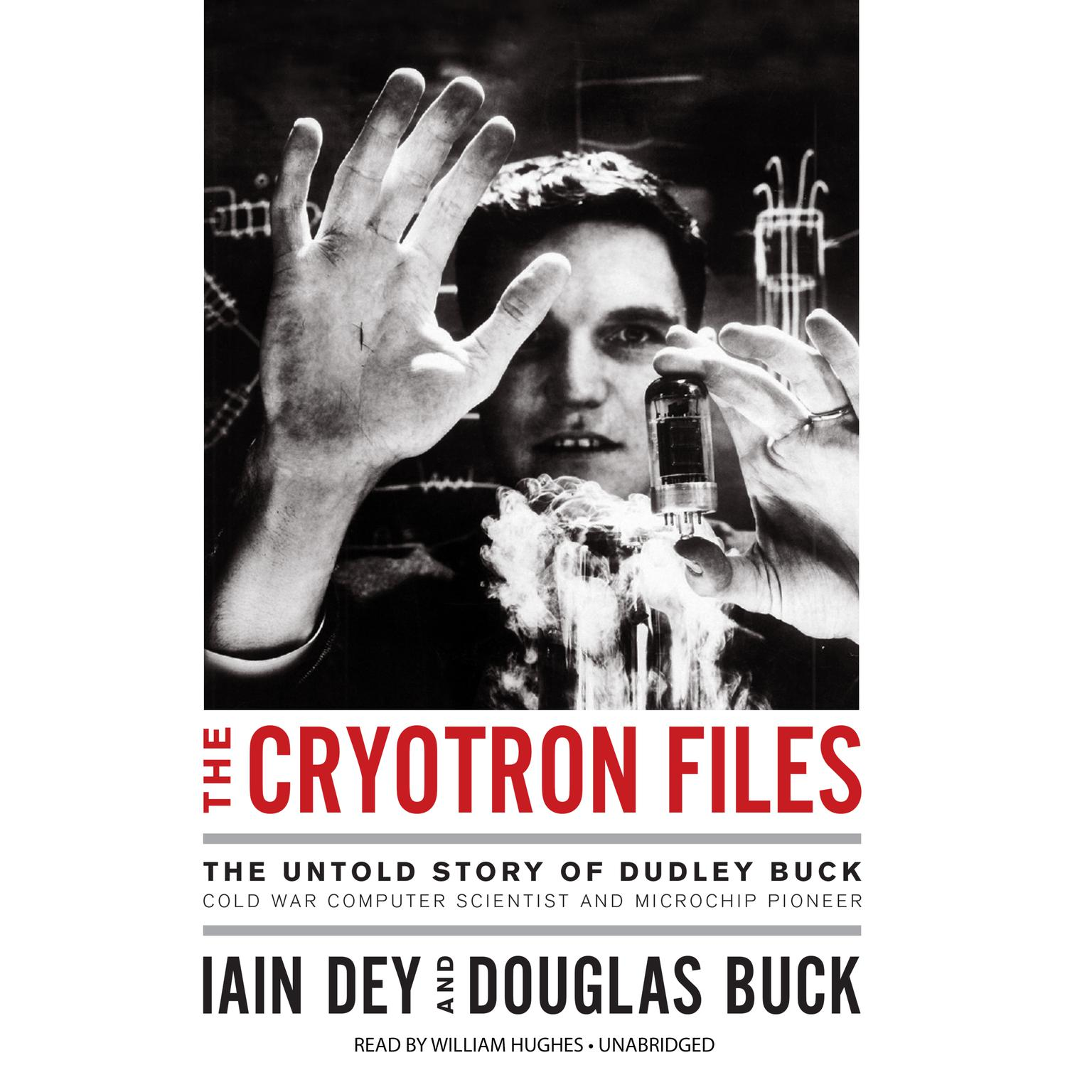 Printable The Cryotron Files: The Untold Story of Dudley Buck, Pioneer Computer Scientist and Cold War Government Agent Audiobook Cover Art