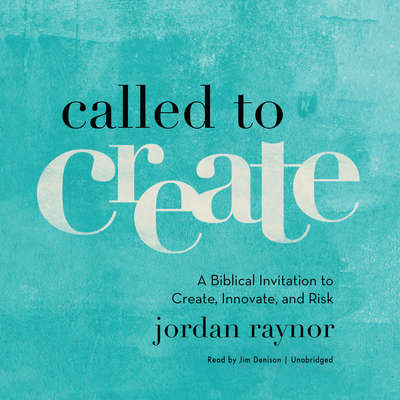 Called to Create: A Biblical Invitation to Create, Innovate, and Risk Audiobook, by Jordan Raynor