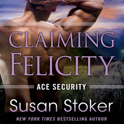 Claiming Felicity Audiobook, by Susan Stoker