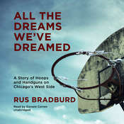 All the Dreams We've Dreamed: A Story of Hoops and Handguns on Chicago's West Side Audiobook, by Rus Bradburd