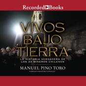 Vivos bajo tierra: La historia verdadera de los 33 mineros chilenos (The True Story of the 33 Chile an Miners) Audiobook, by Manuel Pino Toro
