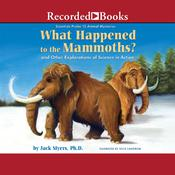 What Happened to the Mammoths?: And Other Explorations of Science in Action Audiobook, by Jack Myers