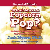What Makes Popcorn Pop?: And Other Questions About the World Around Us Audiobook, by Jack Myers