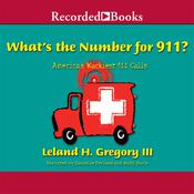 Whats the Number for 911?: Americas Wackiest 911 Calls Audiobook, by Leland Gregory