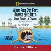 When Fish Got Feet, Sharks Got Teeth, and Bugs Began to Swarm Audiobook, by Hannah Bonner