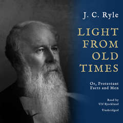 Light from Old Times: Or, Protestant Facts and Men Audiobook, by J. C. Ryle