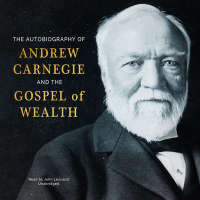 The Autobiography of Andrew Carnegie and The Gospel of Wealth Audiobook, by Andrew Carnegie