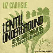 Lentil Underground: Renegade Farmers and the Future of Food in America Audiobook, by Liz Carlisle
