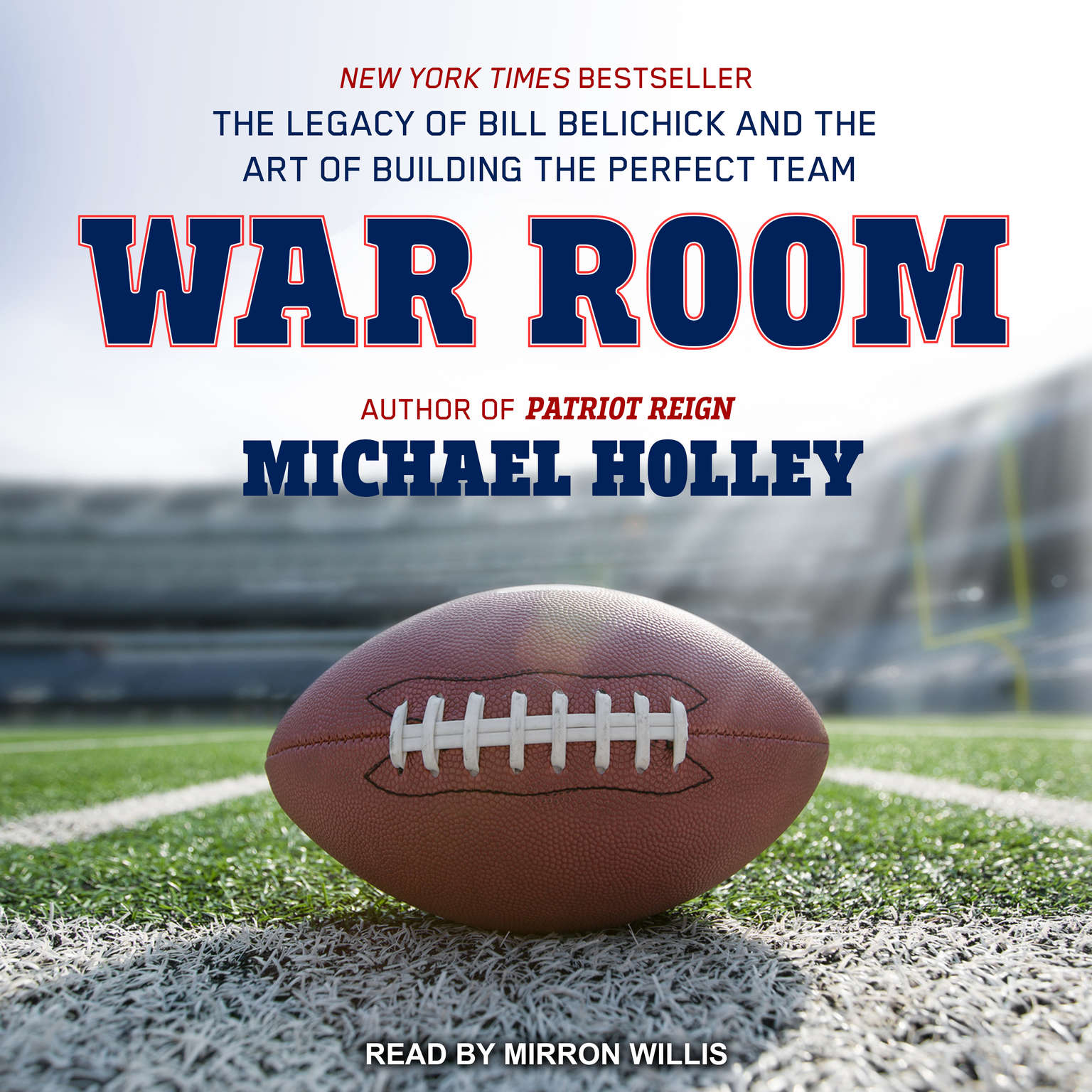War Room: The Legacy of Bill Belichick and the Art of Building the Perfect Team Audiobook, by Michael Holley