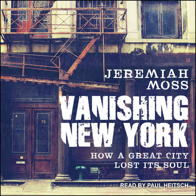 Vanishing New York: How a Great City Lost Its Soul Audiobook, by Jeremiah Moss