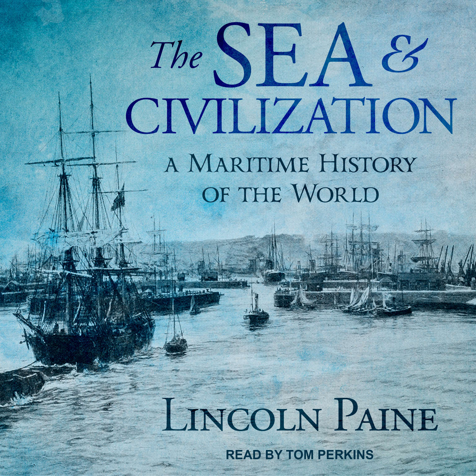 The Sea and Civilization: A Maritime History of the World Audiobook, by Lincoln Paine