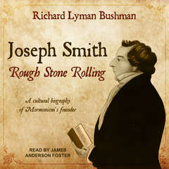Joseph Smith: Rough Stone Rolling Audiobook, by Richard Lyman Bushman