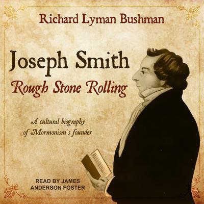 Joseph Smith: Rough Stone Rolling Audiobook, by Richard Lyman Bushman