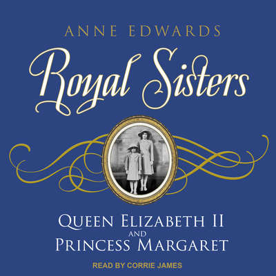 Royal Sisters: Queen Elizabeth II and Princess Margaret Audiobook, by Anne Edwards