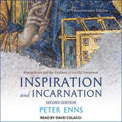 Inspiration and Incarnation: Evangelicals and the Problem of the Old Testament Audiobook, by Peter Enns