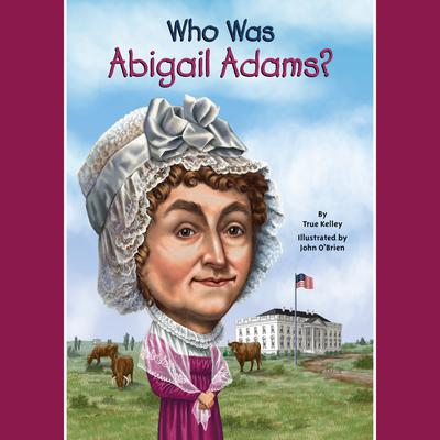 Who Was Abigail Adams? Audiobook, by
