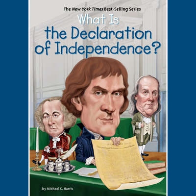 What is the Declaration of Independence? Audiobook, by Michael Harris