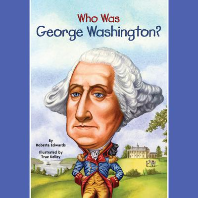 Who Was George Washington? Audiobook, by Roberta Edwards